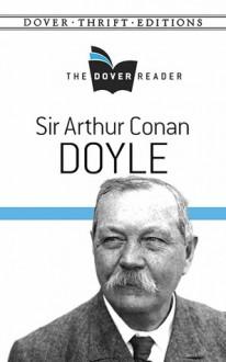 The Dover Reader Sir Arthur Conan Doyle - Arthur Conan Doyle