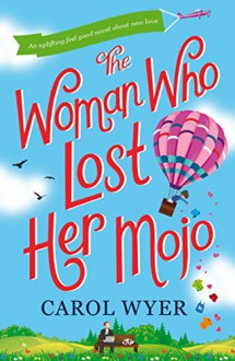The Woman Who Lost Her Mojo: An uplifting feel good novel about new love - Carol E. Wyer