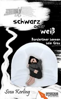 Schwarz oder weiß: Borderliner kennen kein Grau - Svea Kerling