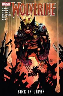 Wolverine: Back In Japan - Jason Aaron, Paco Diaz, Ron Garney, Adam Kubert, Steven Sanders, Billy Tan