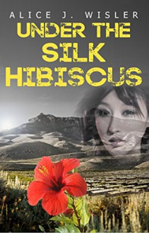 Under the Silk Hibiscus (American Historical Fiction) - Alice J. Wisler