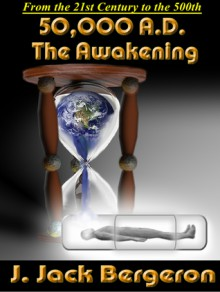 50,000 A.D. The Awakening - J. Jack Bergeron