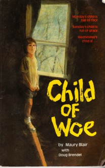 Child Of Woe: An Autobiography - Maury Blair