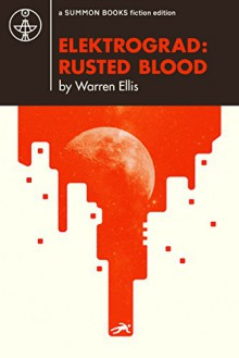 ELEKTROGRAD: RUSTED BLOOD - Warren Ellis, Roger Strunk, Ed Zitron