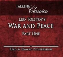 Leo Tolstoy's War and Peace: Part One (Talking Classics) - Leo Tolstoy, Edward Petherbridge