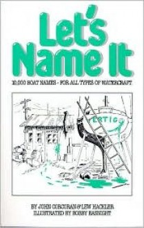 Let's Name It: 10,000 Boat Names for All Types of Watercraft - John Corcoran, Lew Hackler
