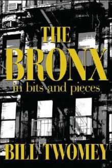The Bronx: In Bits and Pieces - Bill Twomey