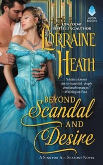 Beyond Scandal and Desire: A Sins for All Seasons Novel - Lorraine Heath