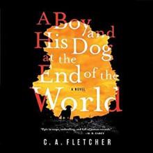 A Boy And His Dog At The End of The World - C.A. Fletcher