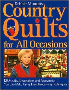Debbie Mumm's country quilts for all occasions: 120 quilts, decorations and accessories you can make using easy, timesaving techniques - Debbie Mumm