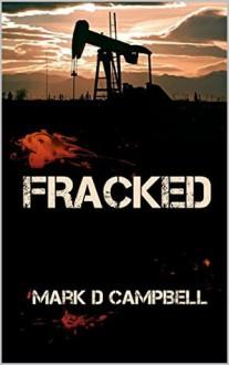 Fracked - Mark D. Campbell