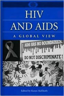 HIV and AIDS: A Global View (A World View of Social Issues) - Karen McElrath
