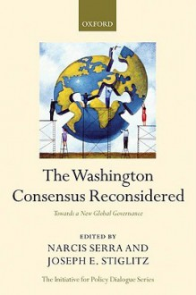 The Washington Consensus Reconsidered: Towards a New Global Governance - Narcis Serra, Joseph E. Stiglitz
