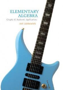 Elementary Algebra: Graphs & Authentic Applications - Jay Lehmann