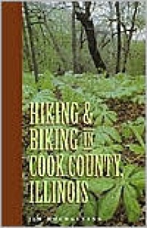 Hiking and Biking in Cook County Illinois - Jim Hochgesang, Sheryl De Vore