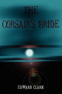 The Corsair's Bride - Edward Clark