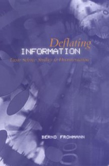 Deflating Information: From Science Studies to Documentation - Bernd Frohmann