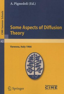 Some Aspects of Diffusion Theory: Varenna, Italy 1966 - A. Pignedoli