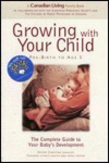 Canadian Living Growing With Your Child: Pre-Birth To Age 5 - Canadian Living, Canadian Living Staff, Christine Langlois