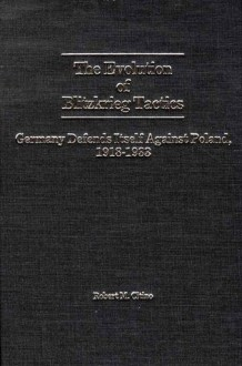 The Evolution of Blitzkrieg Tactics: Germany Defends Itself Against Poland, 1918-1933 (Contributions in Military Studies) - Robert M. Citino