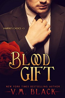 Blood Gift: Billionaire Vampire's Choice #3 - V. M. Black
