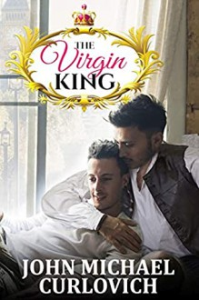 The Virgin King - John Michael Curlovich