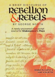 """A Brief Discourse of Rebellion and Rebels"" by George North: A Newly Uncovered Manuscript Source for Shakespeare's Plays - Dennis McCarthy,June Schlueter"