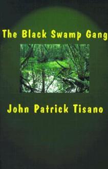 The Black Swamp Gang - John Patrick Tisano