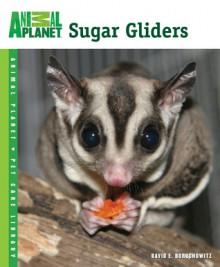 Sugar Gliders (Animal Planet Pet Care Library) - David E. Boruchowitz