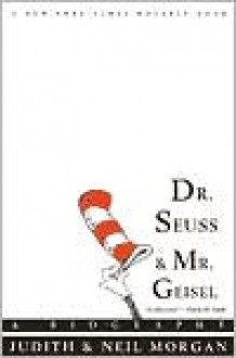 Dr. Seuss And Mr. Geisel - Judith Morgan, Neil Morgan