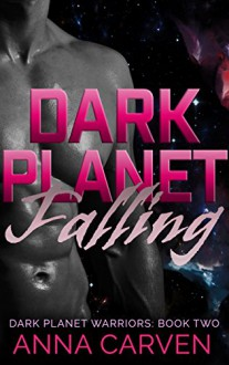 Dark Planet Falling: SciFi Alien Romance (Dark Planet Warriors Book 2) - Anna Carven