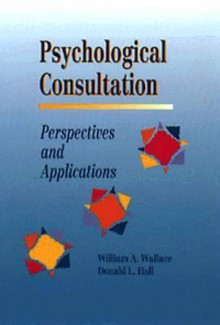 Psychological Consultation: Perspectives and Applications - William A. Wallace