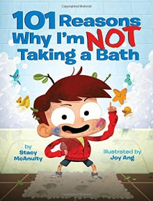 101 Reasons Why I'm Not Taking a Bath - Stacy McAnulty, Joy Ang