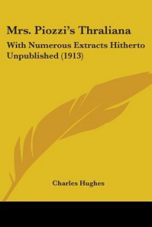 Mrs. Piozzi's Thraliana: With Numerous Extracts Hitherto Unpublished (1913) - Charles Hughes