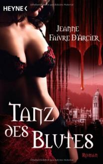 Tanz Des Blutes Roman - Jeanne Faivre d'Arcier, Carolin Müller