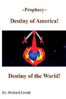 Prophecy Destiny of America!: Destiny of the World! - Richard Goode