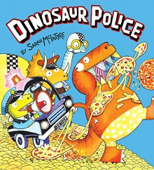 Dinosaur Police - Sarah McIntyre,Sarah McIntyre