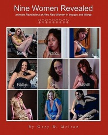 Nine Women Revealed: Intimate Revelations of Nine Real Women in Images and Words - Gary D. Melton