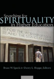 Searching for Spirituality in Higher Education - Bruce W. Speck