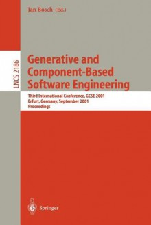 Generative and Component-Based Software Engineering: Third International Conference, Gcse 2001, Erfurt, Germany, September 9-13, 2001, Proceedings - Jan Bosch