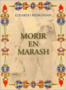Morir En Marash - Eduardo Bedrossian