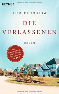 Die Verlassenen: The Leftovers - Roman - Tom Perrotta, Jan Schönherr