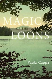 Magic of the Loons: A Short Story - Paula Cappa