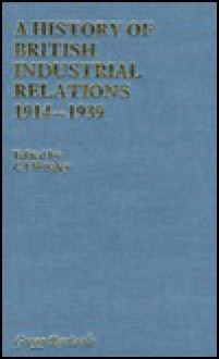 History of British Industrial Relations, 1914-1939 - C. Wrigley, Steven Tolliday, Rodney Lowe, Noel Whiteside, Richard Hyman, Howard Gospel, Joseph Melling
