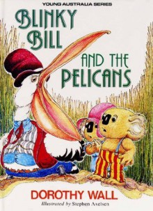 Blinky Bill and the Pelicans - Dorothy Wall, Stephen Axelsen