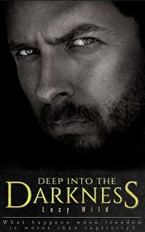 Deep Into the Darkness: A Dark Romance - Lucy Wild