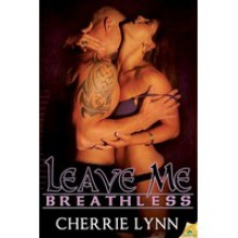 Leave Me Breathless (Ross Siblings, #3) - Cherrie Lynn