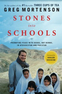 Stones Into Schools: Promoting Peace With Books, Not Bombs, in Afghanistan and Pakistan - Greg Mortenson