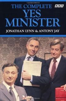 The Complete Yes Minister - Jonathan Lynn, Antony Jay