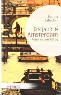 Ein Jahr in Amsterdam: Reise in den Alltag (HERDER spektrum) - Bettina Baltschev
